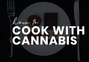 How To: Cook With Cannabis