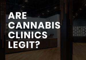 are cannabis clinics legit?