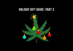 hoLIDAY CANNABIS GIFT GUIDE